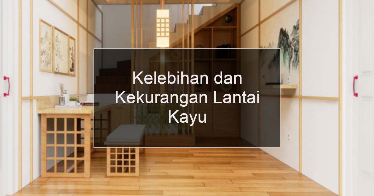 kelebihan dan kekurangan lantai kayu